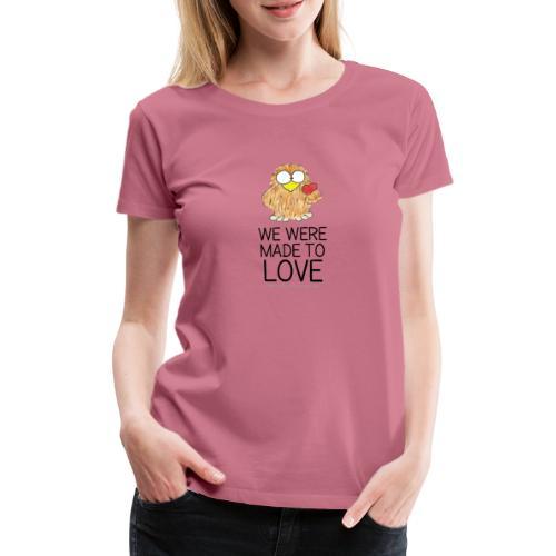 We were made to love - II - Women's Premium T-Shirt