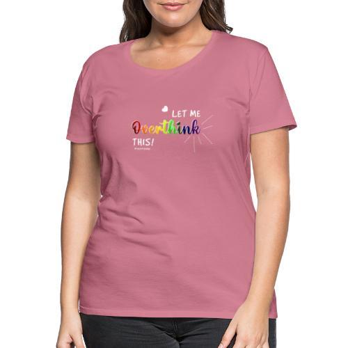 Amy's 'Overthink' design (white txt) - Women's Premium T-Shirt