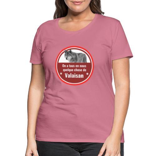 On a tous en nous qqch de Valaisan - Même le loup - Frauen Premium T-Shirt