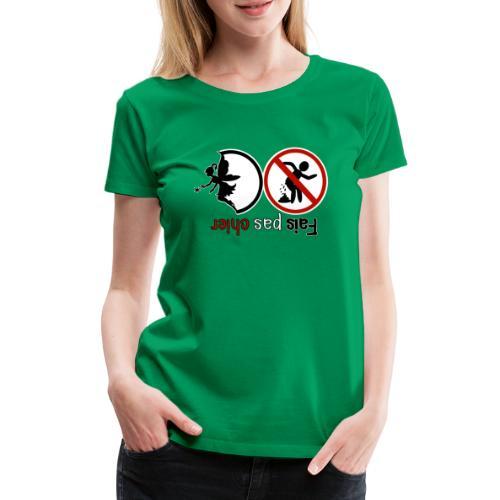 Fais pas chier - Fée pas chier - T-shirt Premium Femme