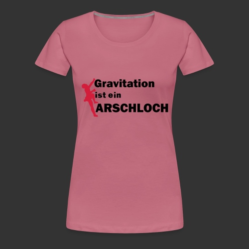 Gravitation Arschloch - Frauen Premium T-Shirt
