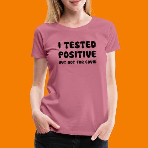 I Tested Positive But Not For Covid - Premium-T-shirt dam