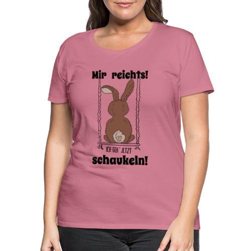 Mir reichts ich geh jetzt schaukeln Hase Kaninchen - Frauen Premium T-Shirt