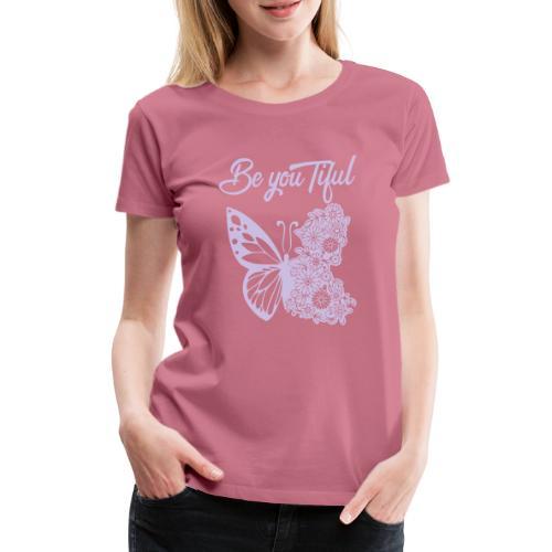 Be you tiful flower butterfly - Vrouwen Premium T-shirt