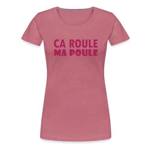 Ca roule ma poule - T-shirt Premium Femme
