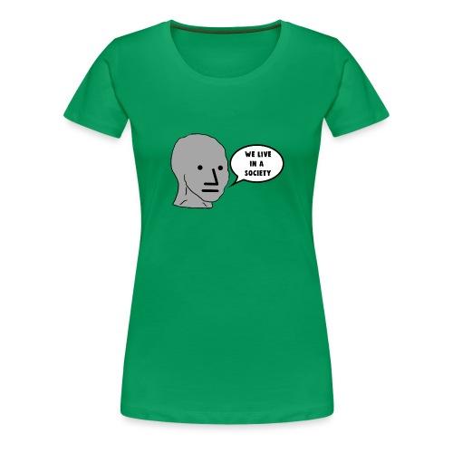 NPC We Live in a Society Meme - Women's Premium T-Shirt