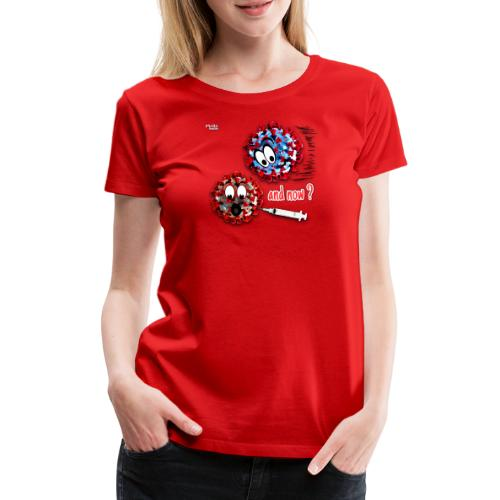 The vaccine ... and now? - Camiseta premium mujer