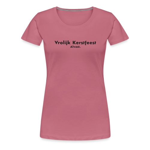 Vrolijk kerstfeest alvast - Vrouwen Premium T-shirt