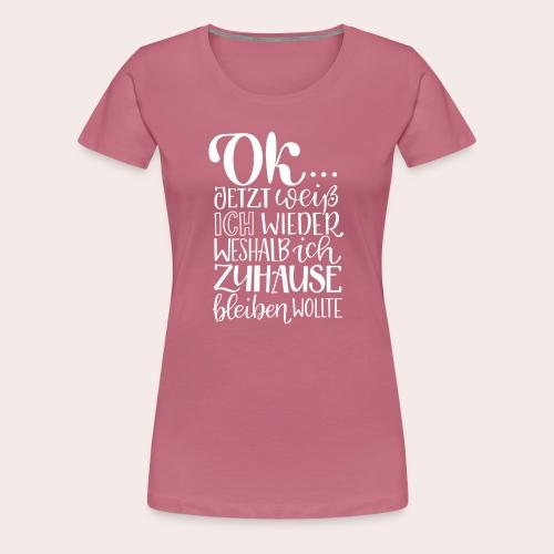 OK... zuhause bleiben. - Frauen Premium T-Shirt