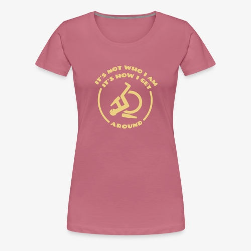 > Rolstoel is niet wie ik ben maar hoe ik beweeg - Vrouwen Premium T-shirt