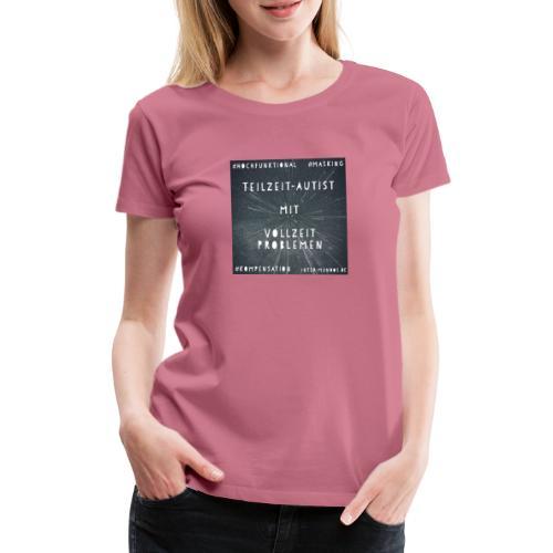 Teilzeit Autist mit Vollzeit Problemen - Frauen Premium T-Shirt