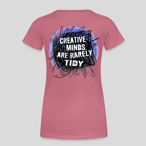Creative minds are rarely tidy. - T-shirt Premium Femme