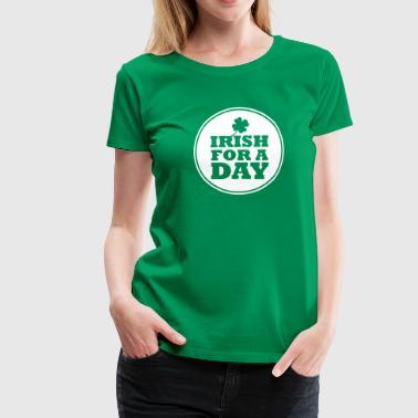IRISH FOR A DAY - FUN - Frauen Premium T-Shirt