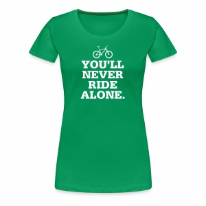 Never Ride Alone - Frauen Premium T-Shirt
