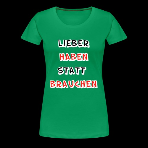Lieber haben statt brauchen - Frauen Premium T-Shirt
