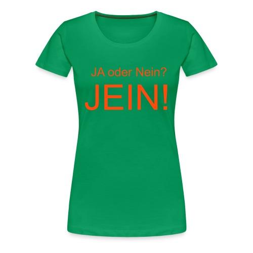 JEIN! - Frauen Premium T-Shirt