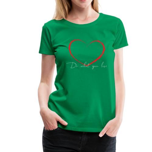 do what you love - Vrouwen Premium T-shirt