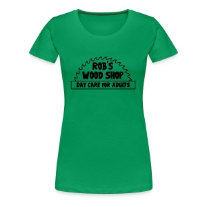 Rob's Woodshop Day Care For Adults - Women's Premium T-Shirt
