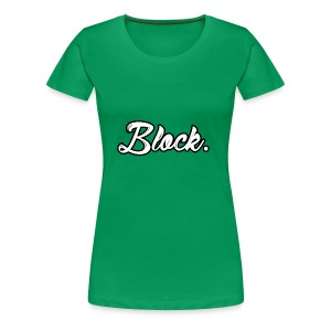 block. - Vrouwen Premium T-shirt