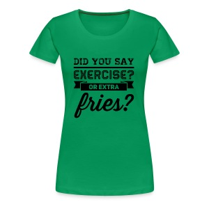 exercise or extra fries - Vrouwen Premium T-shirt