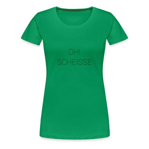 oh scheisse - Frauen Premium T-Shirt