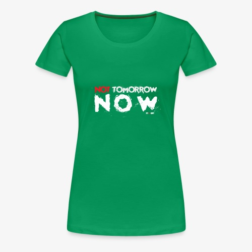 Not tomorrow now - Camiseta premium mujer