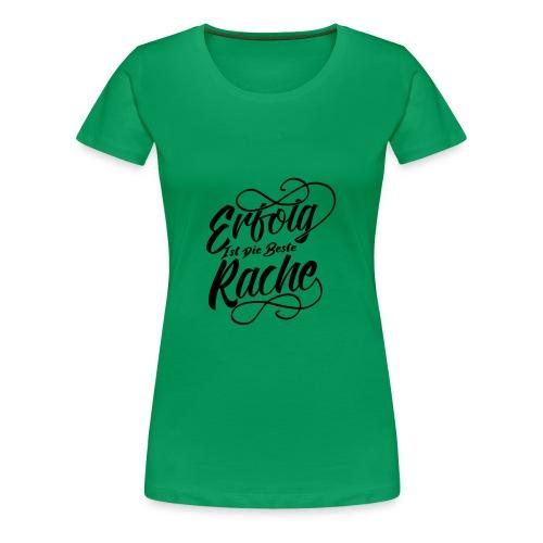 Erfolg ist die beste Rache - Frauen Premium T-Shirt
