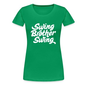 Swing Brother Swing - Vrouwen Premium T-shirt