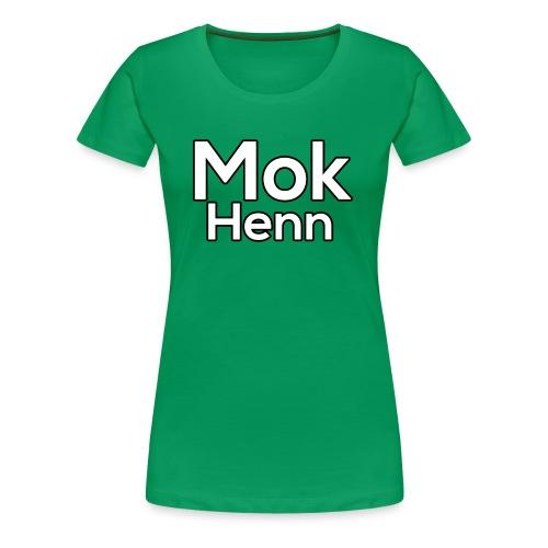 Mok Henn - Vrouwen Premium T-shirt