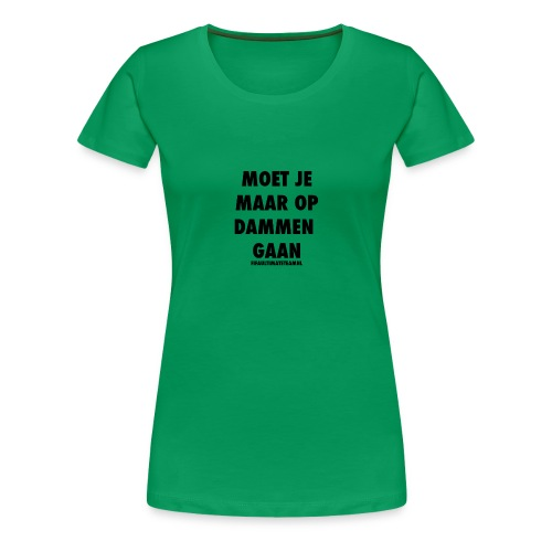 Moet Je Maar Op Dammen Gaan t-shirt - Vrouwen Premium T-shirt