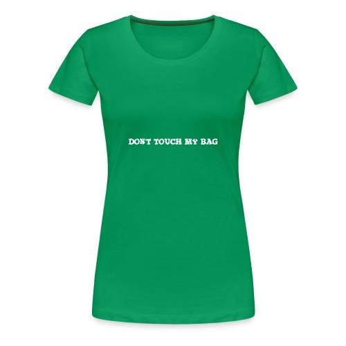 Don't touch my bag tygpåse - Premium-T-shirt dam
