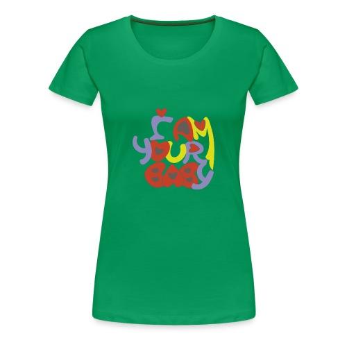 TU CHICA SIEMPRE, TU AMOR, YOUR BABY - Camiseta premium mujer