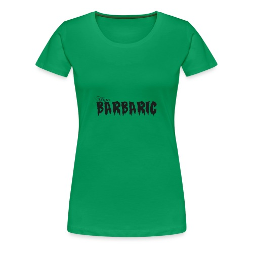 How Barbaric Black and White Design - Women's Premium T-Shirt