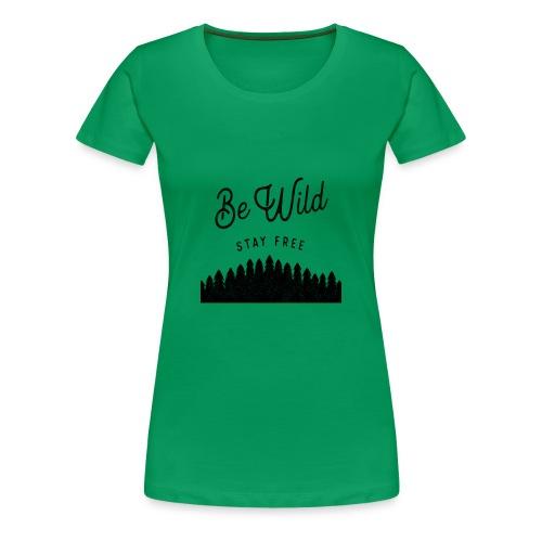 Be Wild - Women's Premium T-Shirt