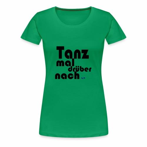 Tanz mal drüber nach - Frauen Premium T-Shirt