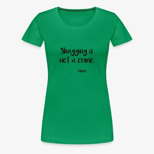 Shagging is not a crime. - T-shirt Premium Femme
