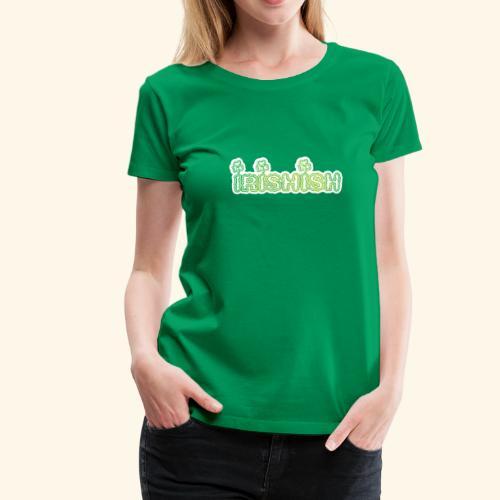 Irish ish - Women's Premium T-Shirt