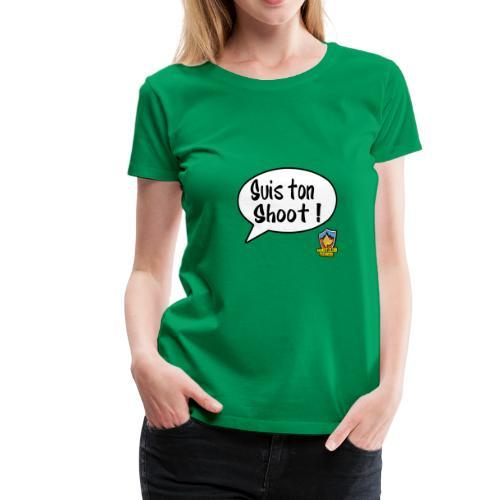 Suis ton shoot ! - T-shirt Premium Femme