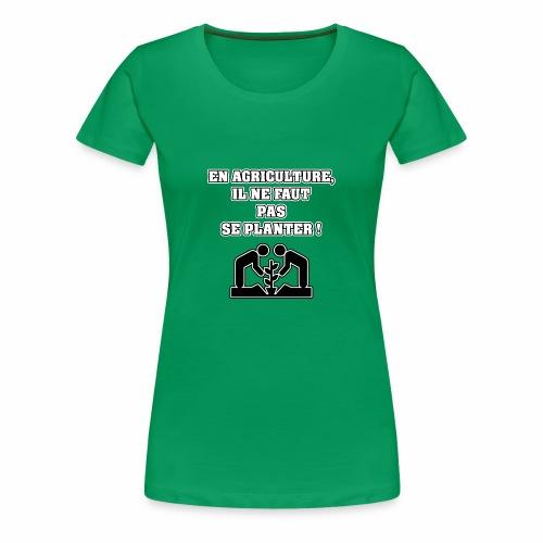 EN AGRICULTURE, IL NE FAUT PAS SE PLANTER ! - T-shirt Premium Femme