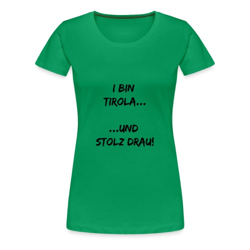 TIroler, und stolz drauf! - Frauen Premium T-Shirt