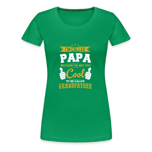 I'M CALLED PAPA Because I`m WAY too COOL To BE.. - Frauen Premium T-Shirt
