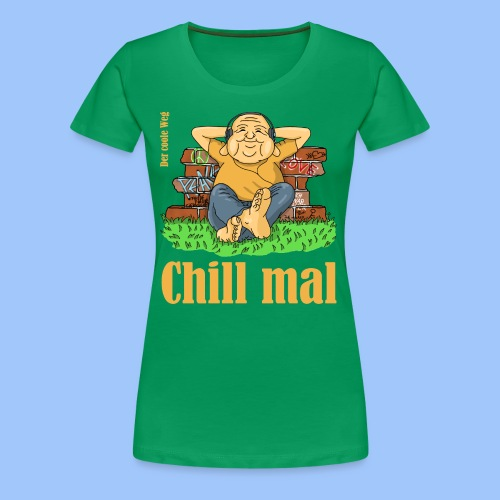 chill mal - Frauen Premium T-Shirt