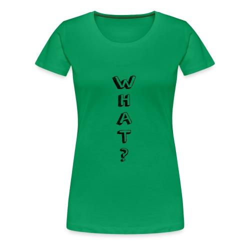 WHAT - 2 - Frauen Premium T-Shirt