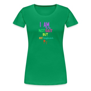 I Am Not Gay But My Boyfriend Is - Camiseta premium mujer