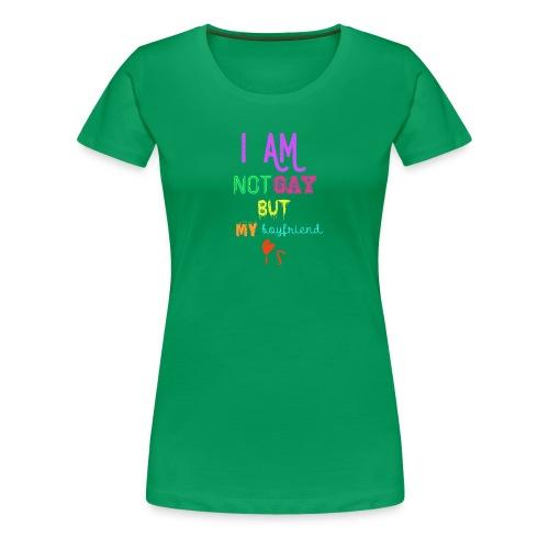 I Am Not Gay But My Boyfriend Is - Camiseta premium mujer