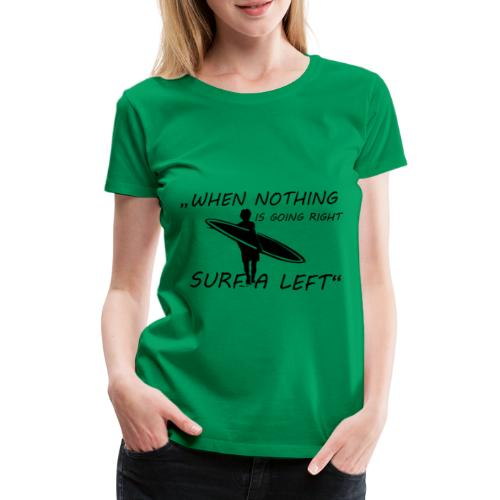 When nothing is going right - surf a left - Frauen Premium T-Shirt
