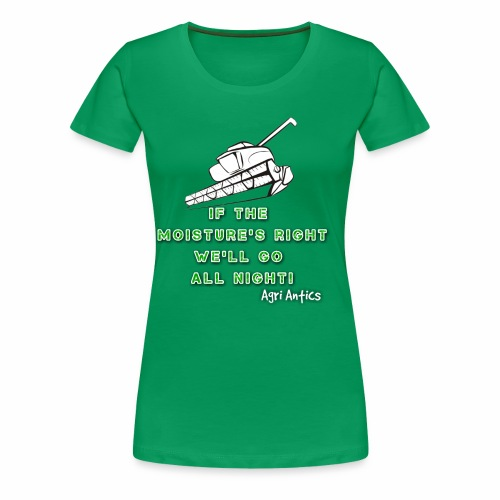 IF THE MOISTURE'S RIGHT SILAGE SEASON - Women's Premium T-Shirt