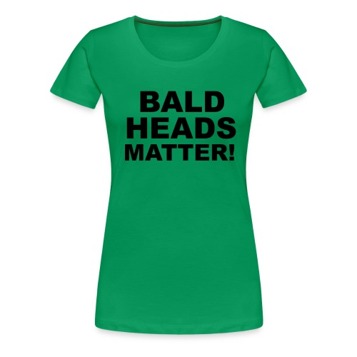 BALD HEADS MATTER - Frauen Premium T-Shirt