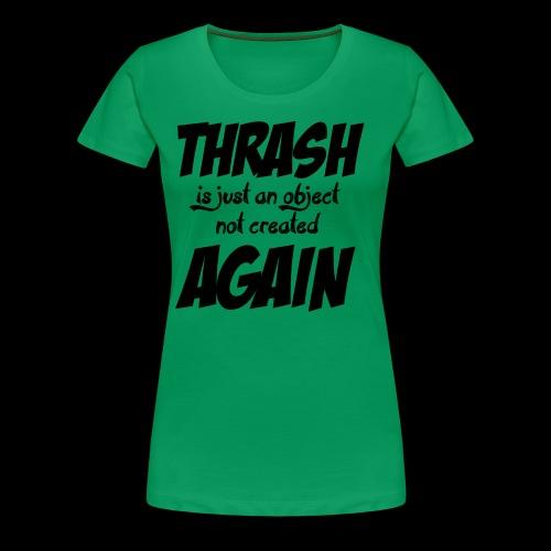 THRASH DE NOUVEAU - T-shirt Premium Femme
