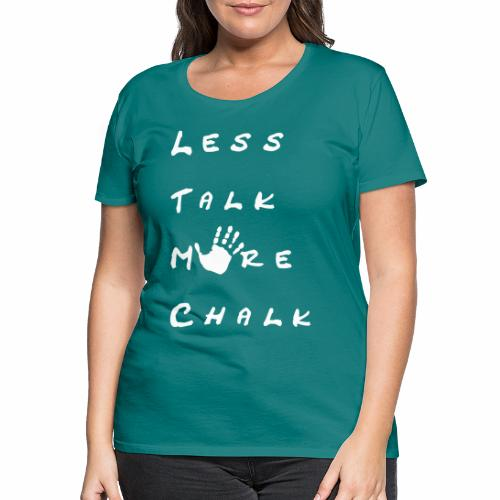 Less talk more chalk - Frauen Premium T-Shirt